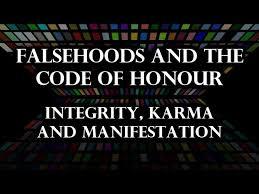 Falsehoods and the Code of Honour (Integrity, Karma and Manifestation)