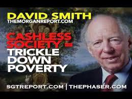 A CASHLESS SOCIETY = Trickle Down Poverty -- David Smith
