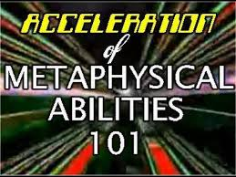 Acceleration of Metaphysical Abilities