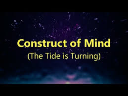 Construct of Mind (The Tide is Turning) (Raising Polarity series PART 2)