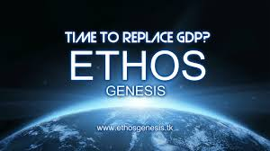 Ethos Genesis  Time To Replace GDP