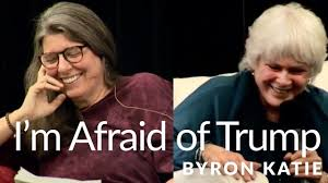 I'm Afraid of Trump—The Work of Byron Katie
