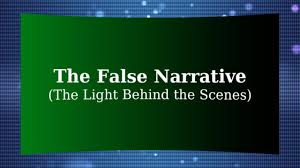 The False Narrative (The Light Behind the Scenes)