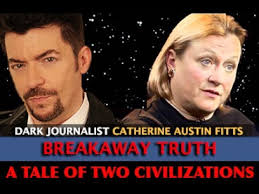 CATHERINE AUSTIN FITTS - BREAKAWAY TRUTH A TALE OF TWO CIVILIZATIONS - DARK JOURNALIST
