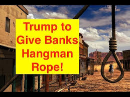 Trump Giving Banks Rope to Hang Themselves (Bix Weir)