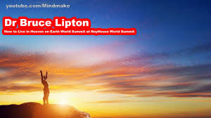 Dr Bruce Lipton - How to Live in Heaven on Earth World