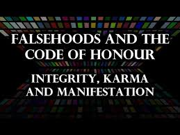Falsehoods and the Code of Honour (Integrity, Karma and Manifestation)