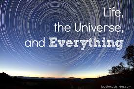 Life, the Universe & Everything