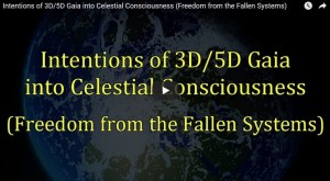Intentions of 3D 5D Gaia into Celestial Consciousness (Freedom from the Fallen Systems)